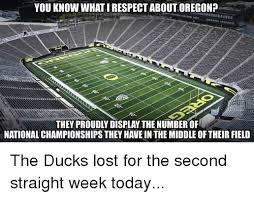 Oregon Ducks Meme - you know what irespect about oregon they proudly display the