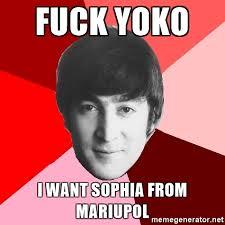 I Want To Fuck Meme - fuck yoko i want sophia from mariupol john lennon meme meme