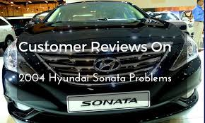 2004 hyundai sonata problems customer reviews on 2004 hyundai sonata problems