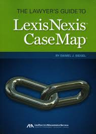 lexisnexis user guide the lawyer u0027s guide to lexisnexis casemap daniel siegel