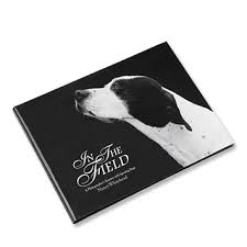 dog coffee table books sporting dogs coffee table book in the field book orvis