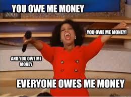 Pay Me My Money Meme - everyone owes me money funny meme image