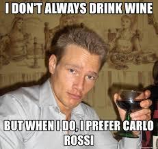 Meme Generator I Don T Always - i don t always drink wine but when i do i prefer carlo rossi