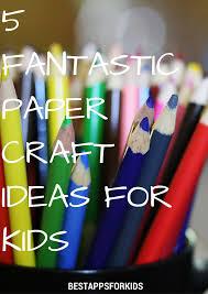5 fantastic paper craft ideas for kids parenting u0026 education