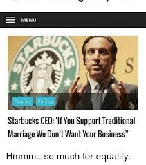 Traditional Marriage Meme - menu finance politics starbucks ceo if you support traditional