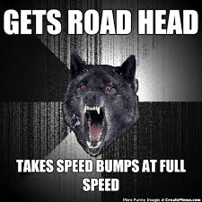 Speed Bump Meme - gets road head takes speed bumps at full speed create meme