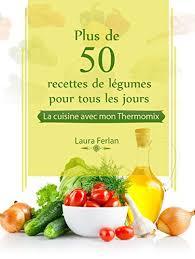recette cuisine tous les jours plus de 50 recettes de légumes pour tous les jours la cuisine avec