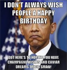Obama Birthday Meme - i don t always wish people a happy birthday but here s to hoping you