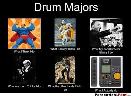 Drum Major Meme - drum majors what people think i do what i really do