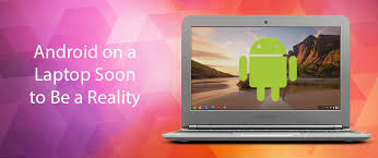 android on laptop android on a laptop soon to be a reality laptopninja