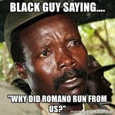 Funny Meme Saying - black guy saying why did romano run from us kody funny