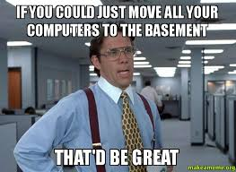 office space basement if you could just move all your computers to the basement that d be