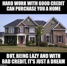 Bad Credit Meme - dream home or just a dream imgflip