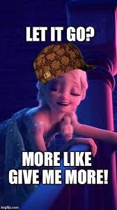 Elsa Meme - drunk elsa imgflip