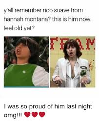 Hannah Montana Memes - y all remember rico suave from hannah montana this is him now feel