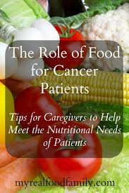 the role of food for cancer patients my real food family