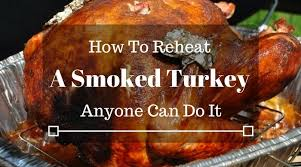 how to reheat a smoked turkey anyone can do it donaskitchen
