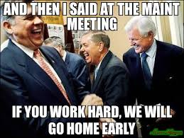 Work Meeting Meme - and then i said at the maint meeting if you work hard we will go
