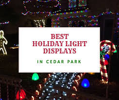 christmas light park near me best holiday light displays in cedar park cedar park texas living