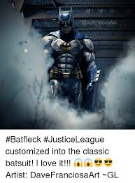 Customized Memes - batfleck justiceleague customized into the classic batsuit i love