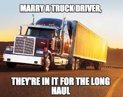Big Truck Meme - meme creator marry a truck driver they re in it for the long haul