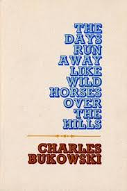 Over The Hill Meme - the days run away like wild horses over the hills by charles bukowski
