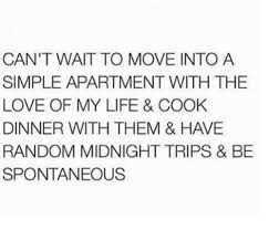 Love Of My Life Meme - can t wait to move into a simple apartment with the love of my life
