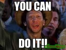 Meme You Can Do It - you can do it meme custom 18134 memeshappen