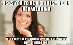 Bridesmaids Meme - bridesmaid dress meme jpg fit 500 312