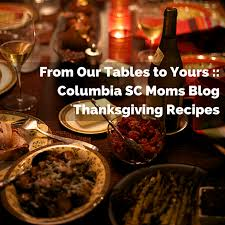 from our tables to yours columbia sc thanksgiving recipes