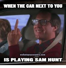 Meme Sam - when the car next to you wehatepopcountrycom is playing sam hunt
