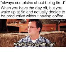 Being Tired Meme - dopl3r com memes always complains about being tired when you