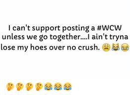 We Go Together Meme - i can t support posting a wcw unless we go together i ain t tryna