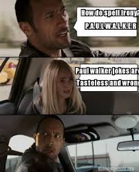 Walker Meme - meme creator p a u l w a l k e r paul walker jokes are how do