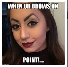Bushy Eyebrows Meme - if you really jack up your eyebrows just color them in with sharpie