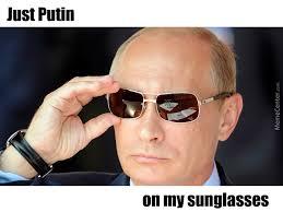 Put On Sunglasses Meme - just putin on my sunglasses by recyclebin meme center