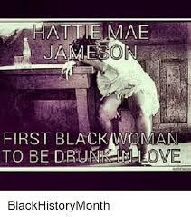 Funny Black History Month Memes - hattie mae jame on first black woman to be dbune love