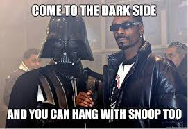 Snoop Meme - come to the dark side and you can hang with snoop too snoop dogg