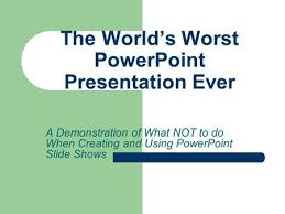 World S Best Ppt Quite Possibly The Worlds Worst Powerpoint Worlds Best Ppt
