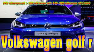Golf R Usa Release Date 2018 Volkswagen Golf R 2018 Volkswagen Golf R 0 60 2018
