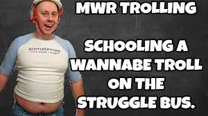 Wannabe Gangster Meme - mwr trolling trolling a wannabe troll on the strugglebus youtube