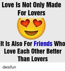 Memes For Lovers - love is not only made for lovers it is also for friends who love