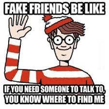 Fake Friends Memes - fake friends be like ok so i don t like the be like part but