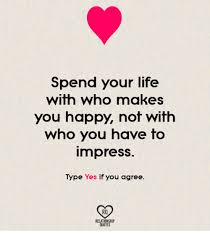 Meme Quotes About Life - spend your life with who makes you happy not with who you have to