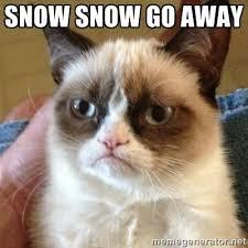 Grumpy Cat Snow Meme - snow snow go away memes winter snow meme grumpy cat winter quotes