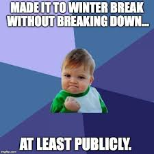 Winter Break Meme - a teacher s face when she makes it to winter break without