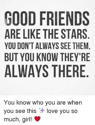 Good Friends Meme - good friends are like the stars you don t always see them but you