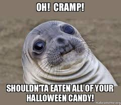 Halloween Candy Meme - oh cr shouldn ta eaten all of your halloween candy