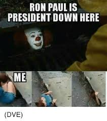 Ron Meme - ron paul is president down here me dve meme on me me