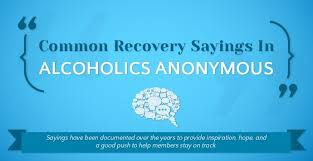 common recovery sayings in alcoholics anonymous alcoholtreatment net